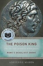 The Poison King : The Life and Legend of Mithradates, Rome's Deadliest Enemy...