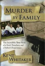 Murder by Family: The Incredible True Story of a Son's Treachery and a Father's