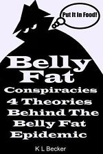 Belly Fat : 4 Conspiracy Theories about What Is Behind the Belly Fat Epidemic...