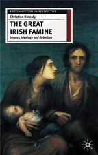 The Great Irish Famine: Impact, Ideology and Rebellion (British History in Persp
