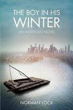 The American Novels: The Boy in His Winter : An American Novel by Norman Lock...
