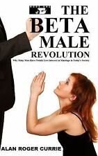 The Beta Male Revolution : Why Many Men Have Totally Lost Inte (FREE 2DAY SHIP)
