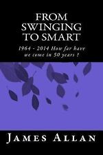 From Swinging to Smart : 1964 - 2014 How Far Have We Come in 50 Years ? by...