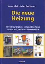 Die neue Heizung - Umweltfreundlich und wirtschaftlich heizen. Gas, Strom, Holz