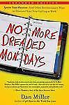 No More Dreaded Mondays: Ignite Your Passion--and Other Revolutionary Ways to ..