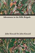 Adventures in the Rifle Brigade by Sir John Kincaid (2007, Paperback)
