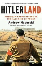 Hitlerland: American Eyewitnesses to the Nazi Rise to Power by Nagorski, Andrew