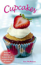 Cupcakes: Over 80 Delicious Recipes for All Occasions and Tastes by Sue...