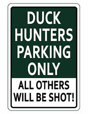 NO PARKING Sign DUCK HUNTERS ONLY. ALUMINUM NO RUST HIGH GLOSS SIGN