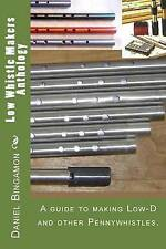 Low Whistle Makers Anthology Guide Make Low-D Other Pen by Bingamon Daniel R