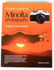 A SHORT COURSE IN MINOLTA PHOTOGRAPHY, A GUIDE TO GREAT PICTURES BY B.LONDON