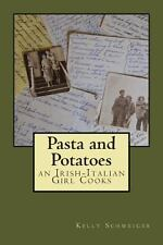 Pasta and Potatoes - an Irish Italian Girl Cooks by Kelly Schweiger (2013,...