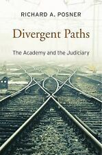 Divergent Paths : The Academy and the Judiciary by Richard A. Posner (2016,...