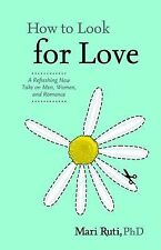 How to Look for Love: A Refreshing New Take on Men, Women, and Romance, Ruti, Ma
