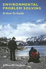Environmental Problem Solving : A How-To Guide by Jeffrey W. Hughes (2007,...