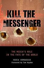 Kill the Messenger: The Media's Role in the Fate of the World, , Armoudian, Mari