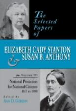 The Selected Papers of Elizabeth Cady Stanton and Susan B. Anthony Vol. 3 :...