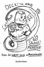 Dick! the WWII Cat-Snake-Monster! : From Da' Great State a' Massachusetts! by...