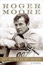 My Word Is My Bond : A Memoir by Roger Moore (2008, Hardcover)