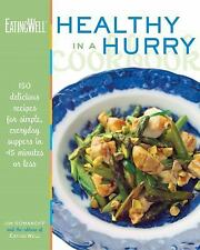 The EatingWell Healthy in a Hurry Cookbook: 150 Delicious Recipes for Simple, Ev