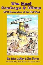 The Real Cowboys and Aliens : Ufo Encounters of the Old West by Noe Torres...