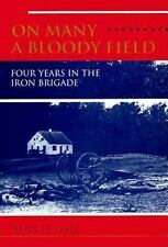 ON MANY A BLOODY FIELD,  FOUR YEARS IN THE IRON BRIGADE, by Alan D. Gaff