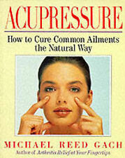 ACUPRESSURE BY MICHAEL REED GACH-HOW TO CURE COMMON AILMENTS IN THE NATURAL WAY