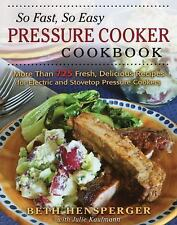 So Fast, So Easy Pressure Cooker Cookbook : More Than 500 Fresh, Delicious...