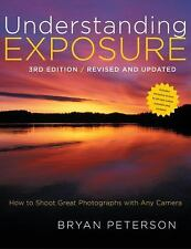 Understanding Exposure, 3rd Edition: How to Shoot Great Photographs with Any Cam