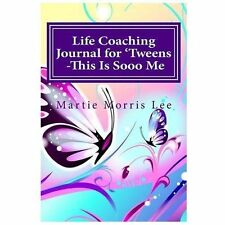 Life Coaching Journal for 'Tweens -This Is Sooo Me by Martie Lee (2013,...