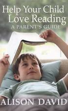 Help Your Child Love Reading : A Parent's Guide by Alison David (2015,...