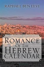 Romance of the Hebrew Calendar by Raphael Ben Levi (2013, Hardcover)