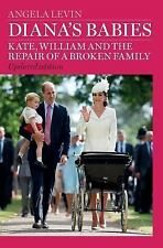 Diana's Babies : Kate, William and the Repair of a Broken Family by Angela...