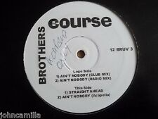 "THE COURSE - AIN'T NOBODY 12"" RECORD / VINYL - BROTHERS - 12 BRUV 3"