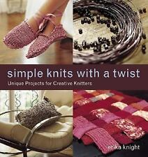 Simple Knits with a Twist: Unique Projects for Creative Knitters - Erika Knight
