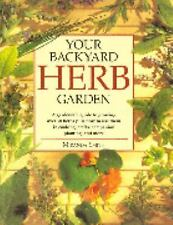 Your Backyard Herb Garden : A Gardener's Guide to Growing over 50 Herbs Plus How