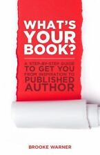 What's Your Book? : A Step-by-Step Guide to Get You from Inspiration to...