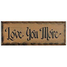 New Primitive Country LOVE YOU MORE Black Tan Wood Plaque Sign