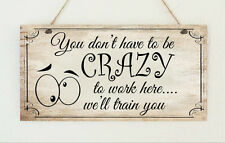 "Hand Made Shabby Plaque "" Crazy to Work Here "" Gift Sign Chic Present Gift"