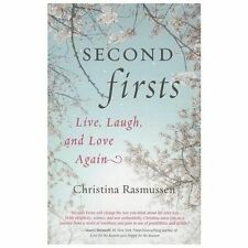 Second Firsts : Live, Laugh, and Love Again by Christina Rasmussen (2013,...