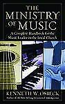 The Ministry of Music : A Complete Handbook for the Music Leader in the Local...
