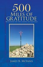 500 Miles of Gratitude : My Journey on the Camino de Santiago by James R....