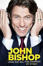 How Did All This Happen? My Story by John Bishop (Hardback, 2013) RRP £20