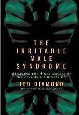 The Irritable Male Syndrome: Managing the Four Key Causes of Depression and Aggr