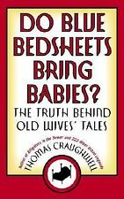 Do Blue Bedsheets Bring Babies? : The Truth Behind Old Wives' Tales by Thomas...