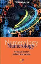 Numerology - Meaning of Numbers and Their Interpretation by Francois Arnauld...