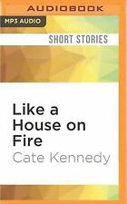 Like a House on Fire by Cate Kennedy (2016, MP3 CD, Unabridged)
