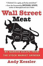 Wall Street Meat : My Narrow Escape from the Stock Market Grinder by Andy...