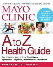 Mayo Clinic A to Z Health Guide: Everything You Need to Know About Signs, Sympto