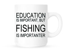 EDUCATION IS IMPORTANT BUT FISHING IS IMPORTANTER - TEA/COFFEE MUG/CUP